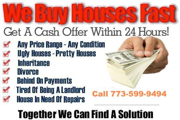 We Buy Houses Fast Chicago IL-We're going to buy the house AS-IS, you will not be required to make any repairs. You don't need to clean anything and you can leave unwanted items in your house as well. We want this to be a breeze for you, selling your house fast in Chicago doesn't need to be stressful…We'll buy the house and do all the paperwork while you keep living your life!